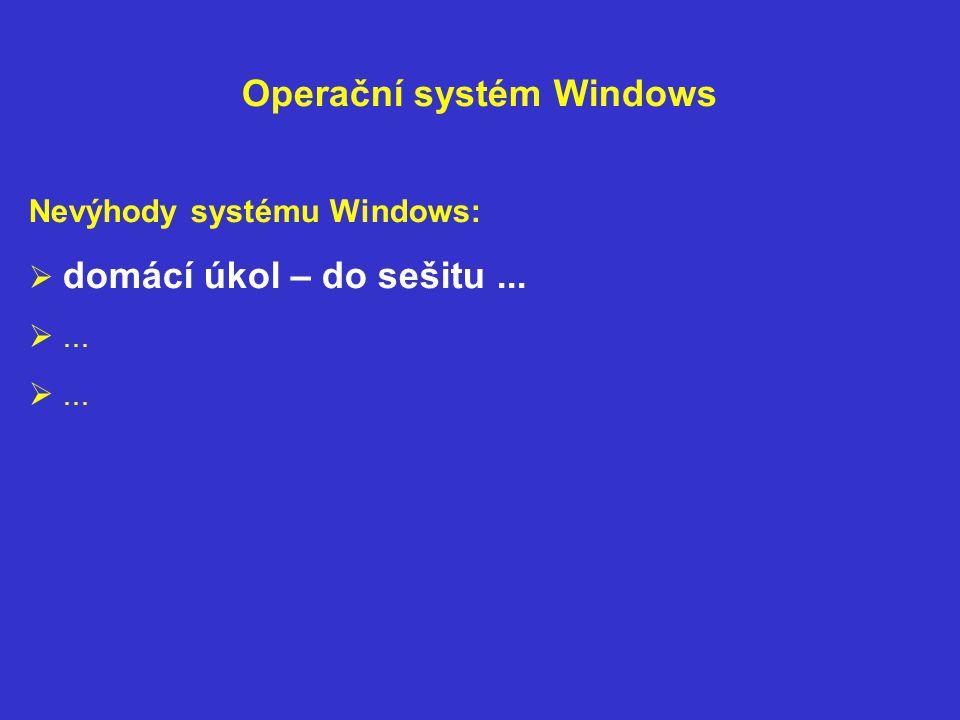 Operační systém Windows Nevýhody systému Windows:  domácí úkol – do sešitu...  