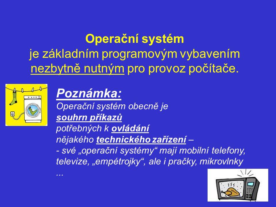 Operační systém je základním programovým vybavením nezbytně nutným pro provoz počítače. Poznámka: Operační systém obecně je souhrn příkazů potřebných