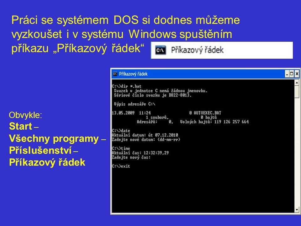 """Práci se systémem DOS si dodnes můžeme vyzkoušet i v systému Windows spuštěním příkazu """"Příkazový řádek"""" Obvykle: Start – Všechny programy – Příslušen"""