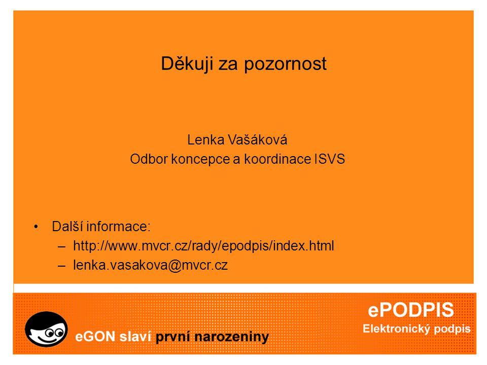 Děkuji za pozornost Další informace: –http://www.mvcr.cz/rady/epodpis/index.html –lenka.vasakova@mvcr.cz Lenka Vašáková Odbor koncepce a koordinace ISVS