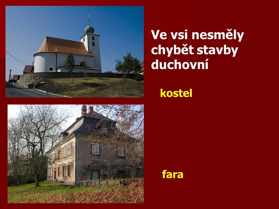 Ve vsi nesměly chybět stavby duchovní kostel fara