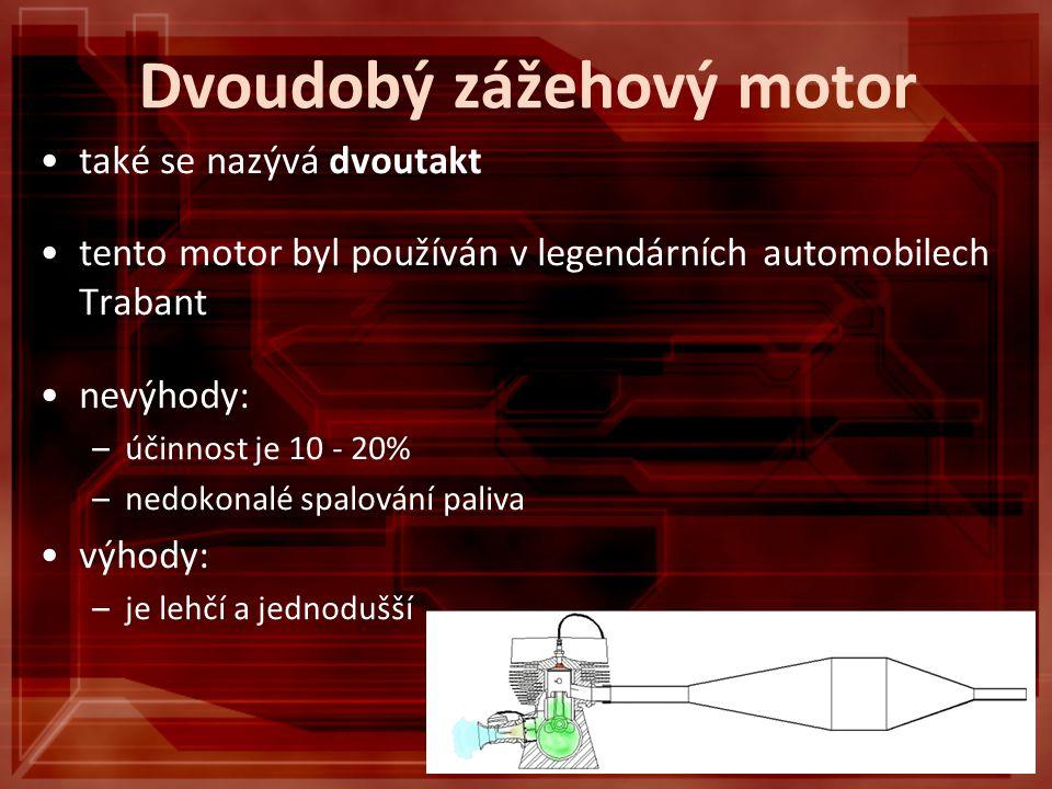 Dvoudobý zážehový motor také se nazývá dvoutakt tento motor byl používán v legendárních automobilech Trabant nevýhody: –účinnost je 10 - 20% –nedokonalé spalování paliva výhody: –je lehčí a jednodušší