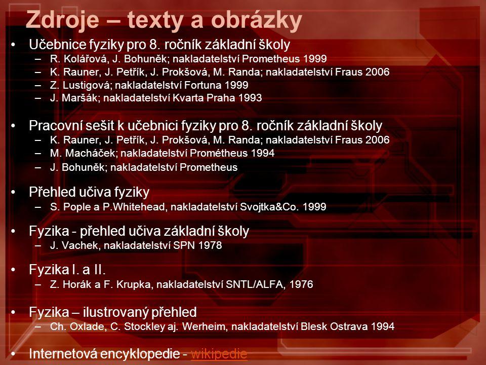 Zdroje – texty a obrázky Učebnice fyziky pro 8. ročník základní školy –R. Kolářová, J. Bohuněk; nakladatelství Prometheus 1999 –K. Rauner, J. Petřík,