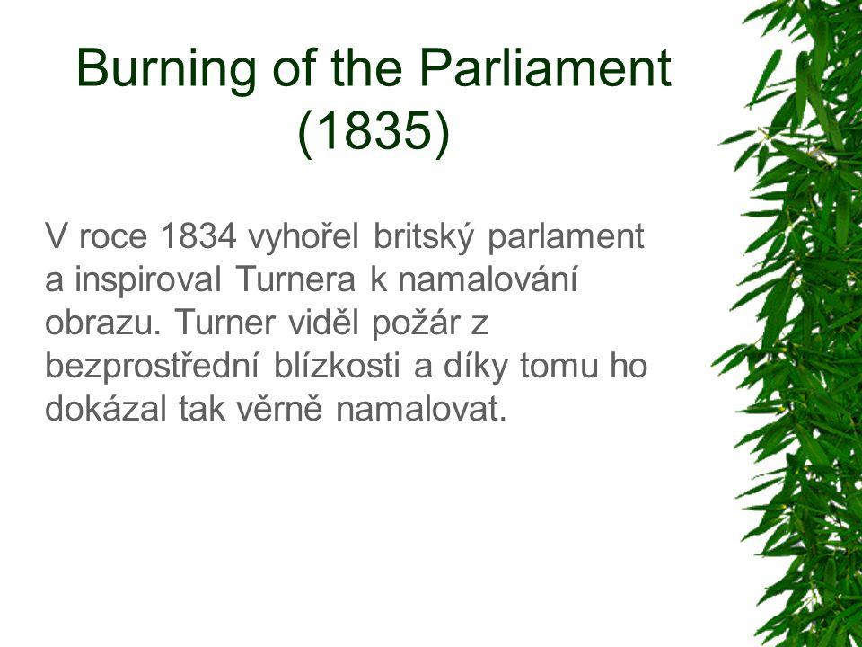 Burning of the Parliament (1835) V roce 1834 vyhořel britský parlament a inspiroval Turnera k namalování obrazu.