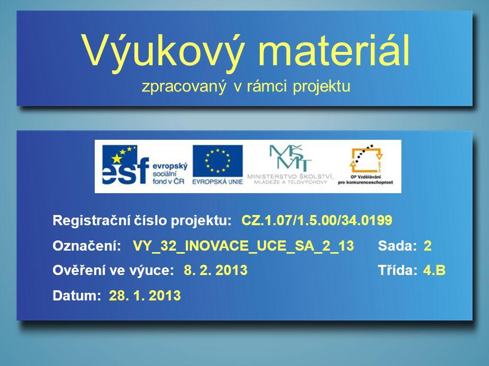 Výukový materiál zpracovaný v rámci projektu Označení:Sada: Ověření ve výuce:Třída: Datum: Registrační číslo projektu:CZ.1.07/1.5.00/34.0199 2VY_32_INOVACE_UCE_SA_2_13 8.