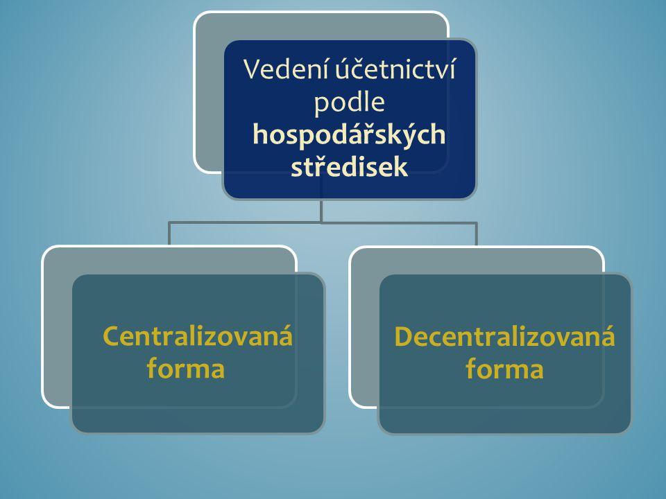 Vedení účetnictví podle hospodářských středisek Centralizovaná forma Decentralizovaná forma