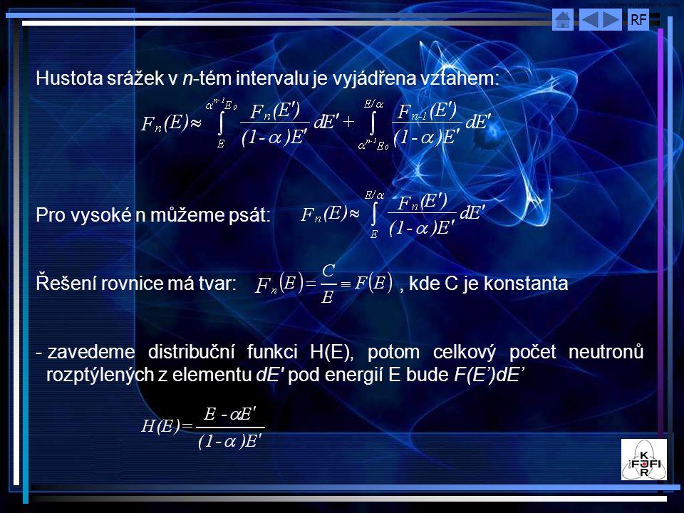 RF Hustota srážek v n-tém intervalu je vyjádřena vztahem: Pro vysoké n můžeme psát: Řešení rovnice má tvar:, kde C je konstanta - zavedeme distribuční funkci H(E), potom celkový počet neutronů rozptýlených z elementu dE pod energií E bude F(E')dE'