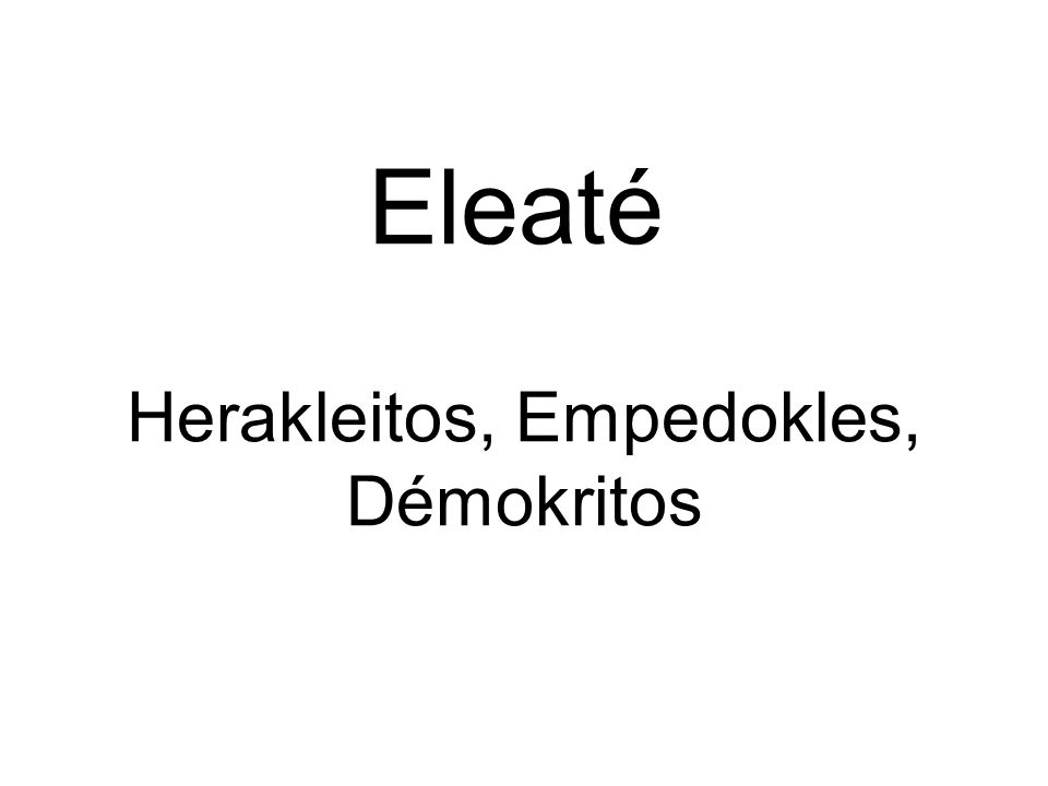 Eleaté Herakleitos, Empedokles, Démokritos