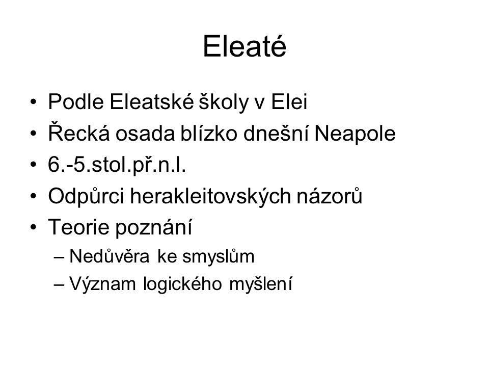 Eleaté Podle Eleatské školy v Elei Řecká osada blízko dnešní Neapole 6.-5.stol.př.n.l. Odpůrci herakleitovských názorů Teorie poznání –Nedůvěra ke smy