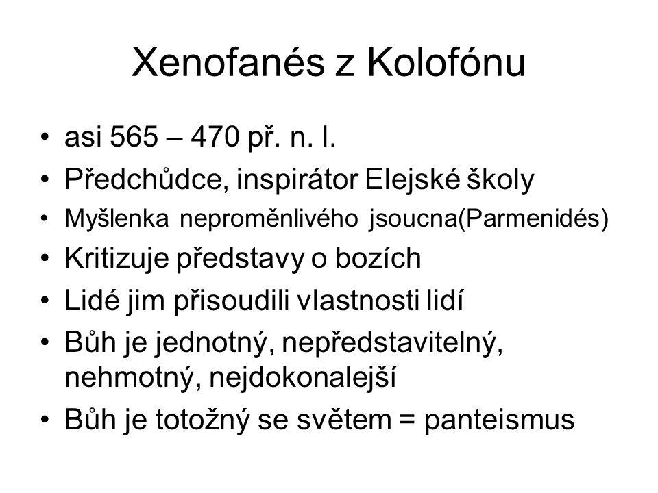 Xenofanés z Kolofónu asi 565 – 470 př. n. l. Předchůdce, inspirátor Elejské školy Myšlenka neproměnlivého jsoucna(Parmenidés) Kritizuje představy o bo