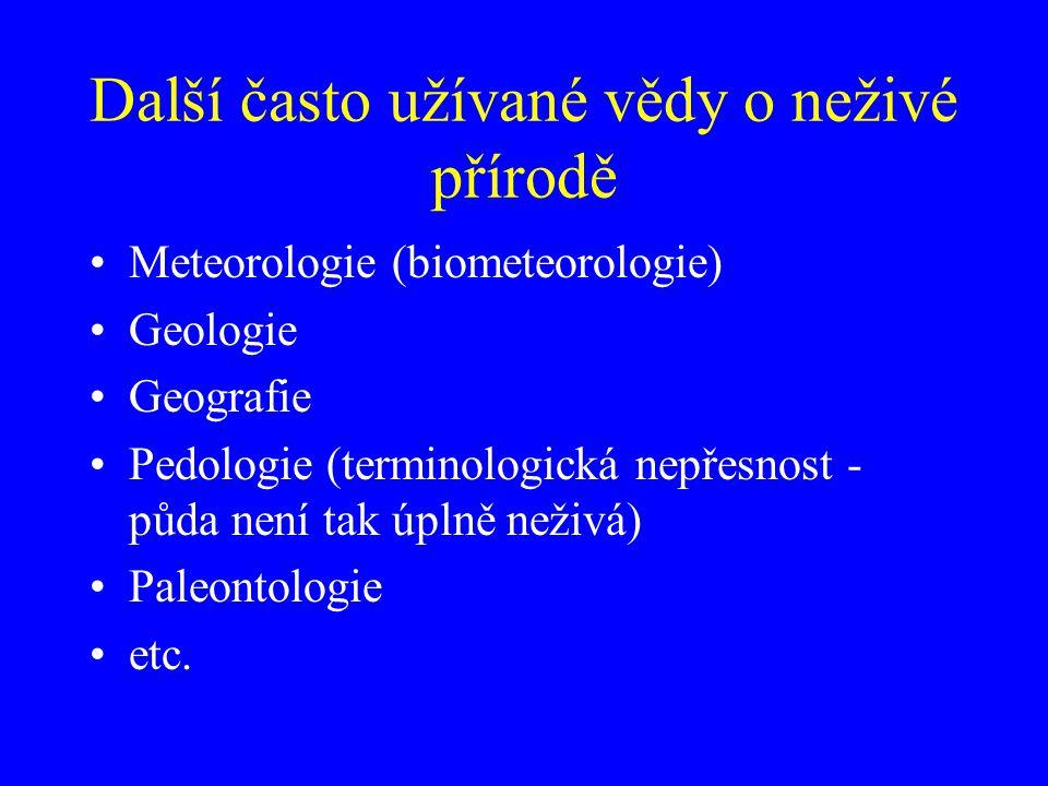 Další často užívané vědy o neživé přírodě Meteorologie (biometeorologie) Geologie Geografie Pedologie (terminologická nepřesnost - půda není tak úplně