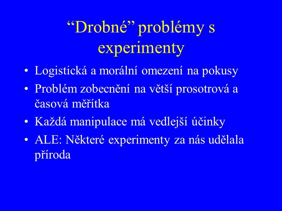 """""""Drobné"""" problémy s experimenty Logistická a morální omezení na pokusy Problém zobecnění na větší prosotrová a časová měřítka Každá manipulace má vedl"""