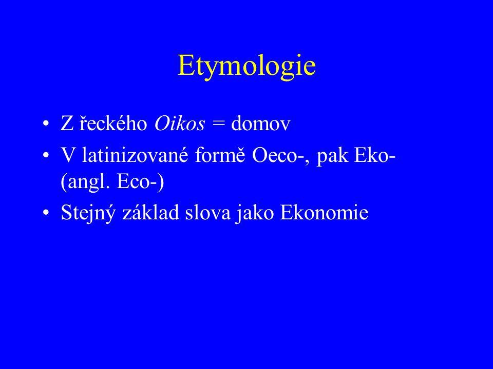 Etymologie Z řeckého Oikos = domov V latinizované formě Oeco-, pak Eko- (angl. Eco-) Stejný základ slova jako Ekonomie