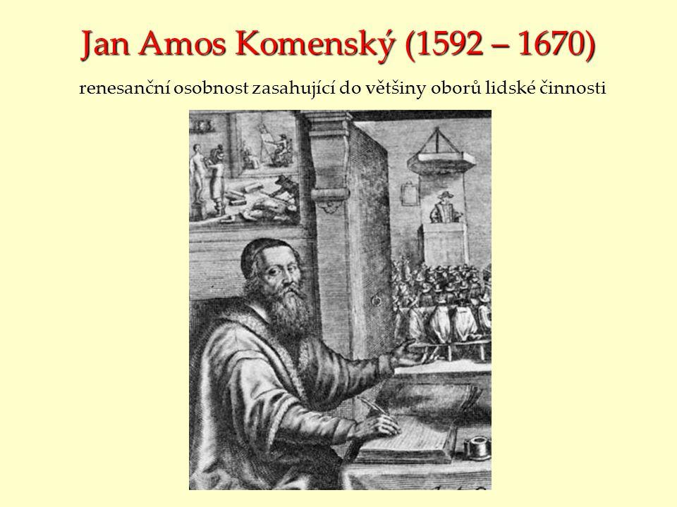 Jan Amos Komenský (1592 – 1670) Jan Amos Komenský (1592 – 1670) renesanční osobnost zasahující do většiny oborů lidské činnosti