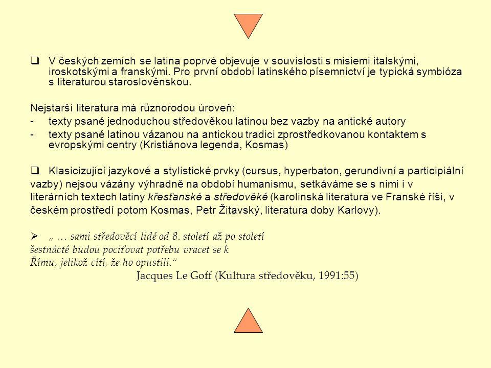  V českých zemích se latina poprvé objevuje v souvislosti s misiemi italskými, iroskotskými a franskými.