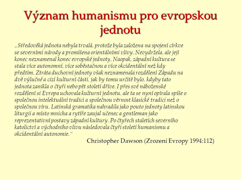 """Význam humanismu pro evropskou jednotu """"Středověká jednota nebyla trvalá, protože byla založena na spojení církve se severními národy a promíšena orientálními vlivy."""