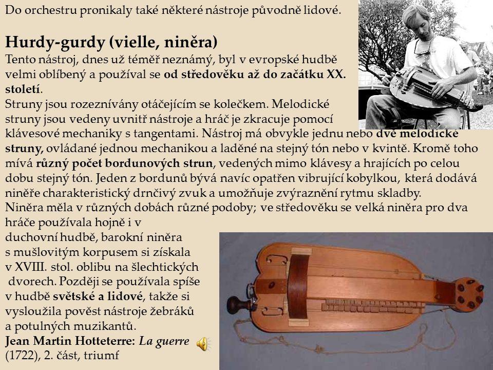 Do orchestru pronikaly také některé nástroje původně lidové. Hurdy-gurdy (vielle, niněra) Tento nástroj, dnes už téměř neznámý, byl v evropské hudbě v