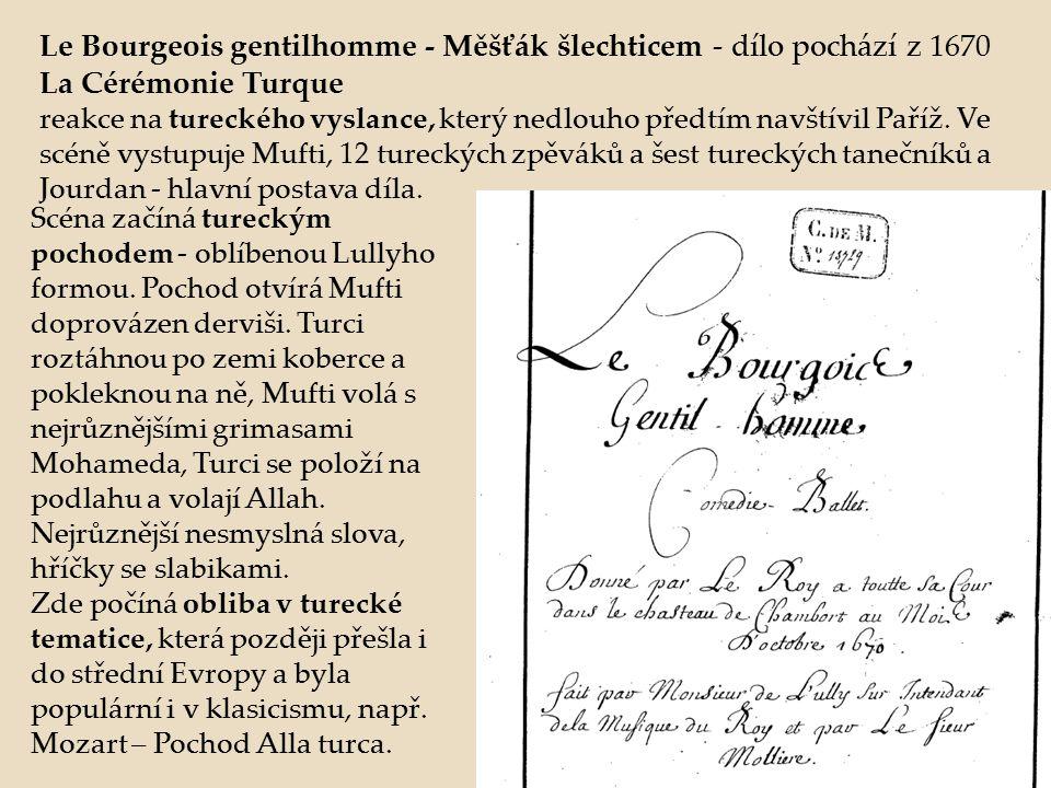 Le Bourgeois gentilhomme - Měšťák šlechticem - dílo pochází z 1670 La Cérémonie Turque reakce na tureckého vyslance, který nedlouho předtím navštívil