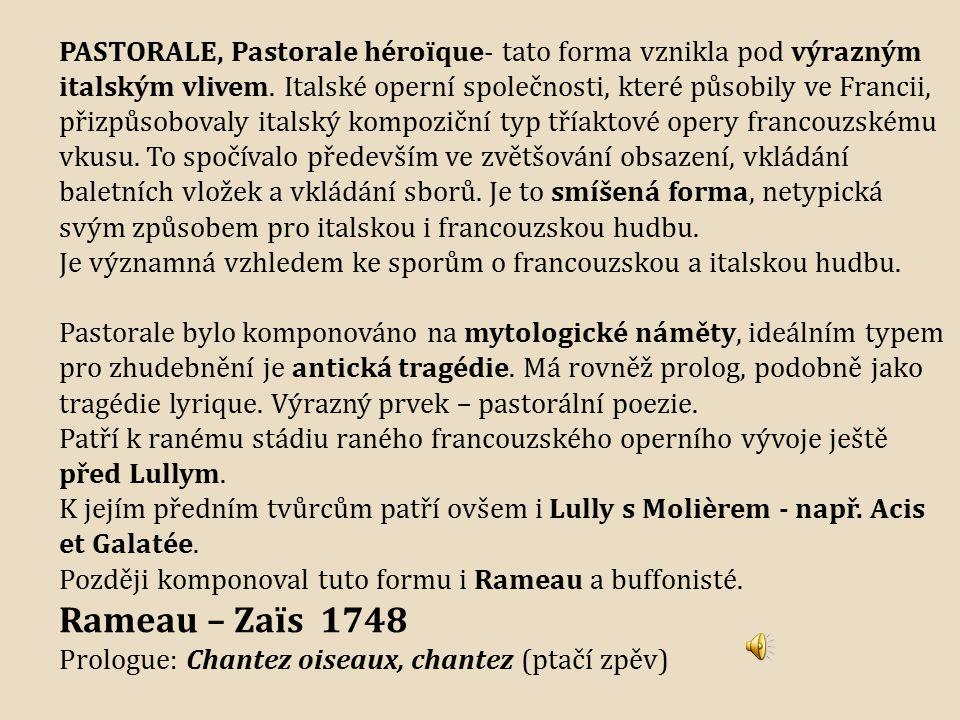 PASTORALE, Pastorale héroïque- tato forma vznikla pod výrazným italským vlivem. Italské operní společnosti, které působily ve Francii, přizpůsobovaly