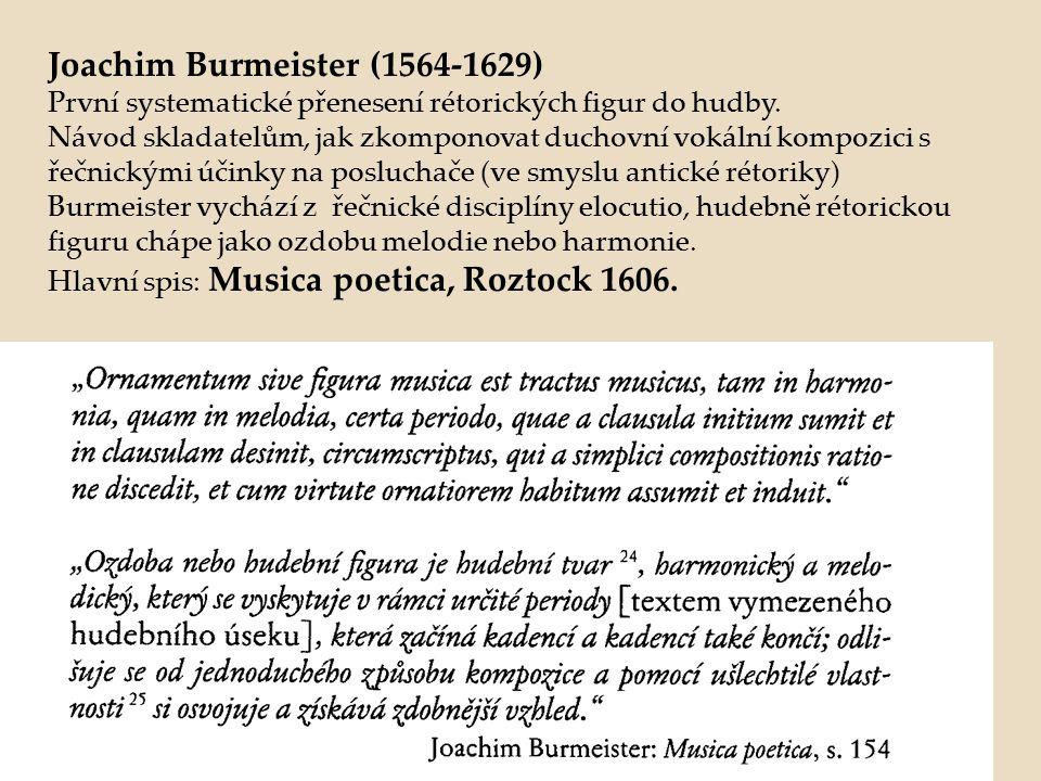 Joachim Burmeister (1564-1629) První systematické přenesení rétorických figur do hudby. Návod skladatelům, jak zkomponovat duchovní vokální kompozici