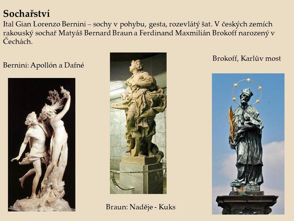 Sochařství Ital Gian Lorenzo Bernini – sochy v pohybu, gesta, rozevlátý šat. V českých zemích rakouský sochař Matyáš Bernard Braun a Ferdinand Maxmili