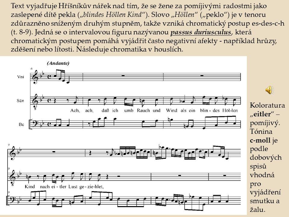 """Text vyjadřuje Hříšníkův nářek nad tím, že se žene za pomíjivými radostmi jako zaslepené dítě pekla (""""blindes Höllen Kind""""). Slovo """"Höllen"""" (""""peklo"""")"""