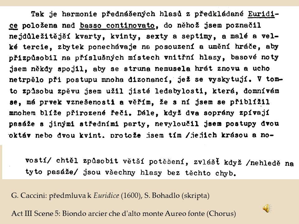 G. Caccini: předmluva k Euridice (1600), S. Bohadlo (skripta) Act III Scene 5: Biondo arcier che d'alto monte Aureo fonte (Chorus)