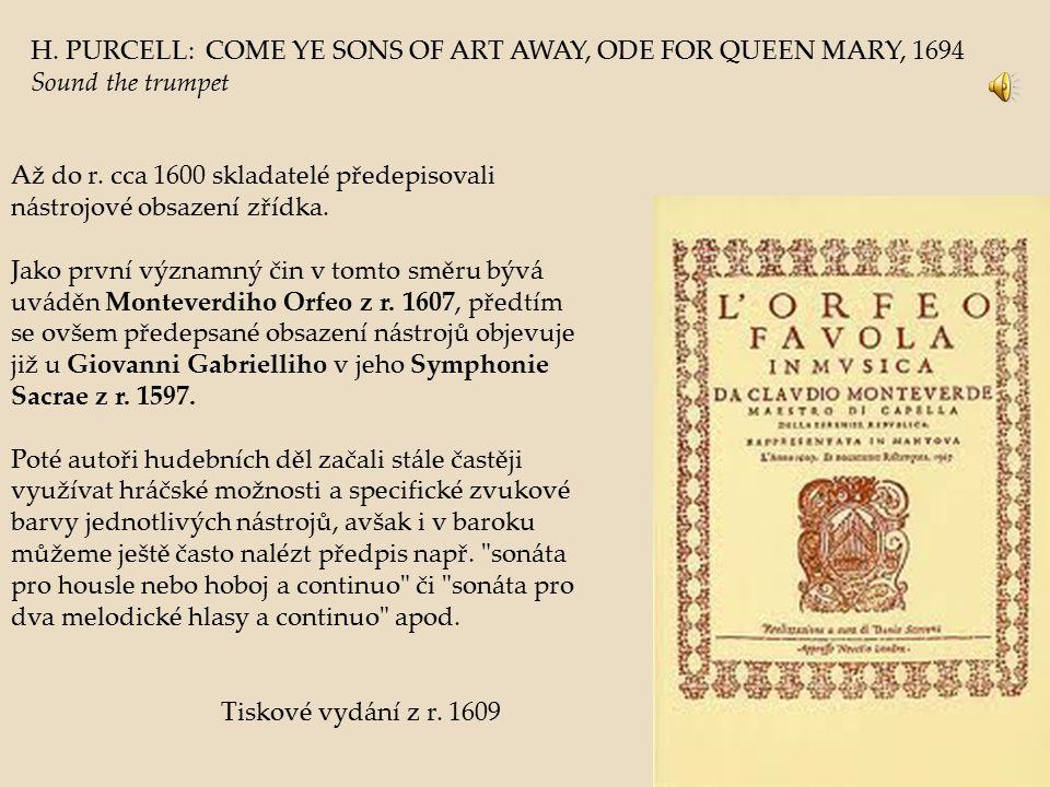 Až do r. cca 1600 skladatelé předepisovali nástrojové obsazení zřídka. Jako první významný čin v tomto směru bývá uváděn Monteverdiho Orfeo z r. 1607,