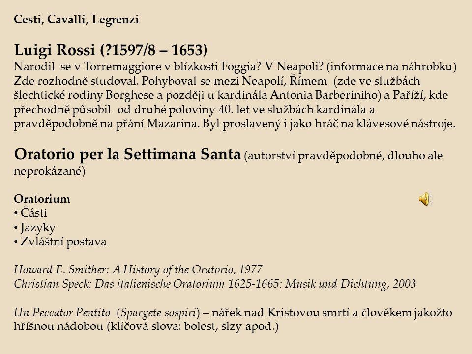 Cesti, Cavalli, Legrenzi Luigi Rossi (?1597/8 – 1653) Narodil se v Torremaggiore v blízkosti Foggia? V Neapoli? (informace na náhrobku) Zde rozhodně s