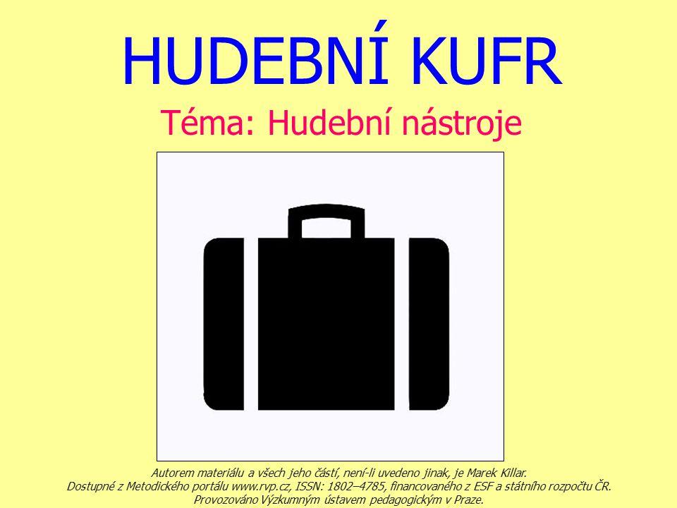 HUDEBNÍ KUFR Téma: Hudební nástroje Autorem materiálu a všech jeho částí, není-li uvedeno jinak, je Marek Killar. Dostupné z Metodického portálu www.r