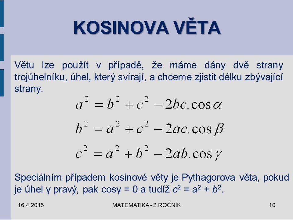 KOSINOVA VĚTA 16.4.2015MATEMATIKA - 2.ROČNÍK10 Větu lze použít v případě, že máme dány dvě strany trojúhelníku, úhel, který svírají, a chceme zjistit