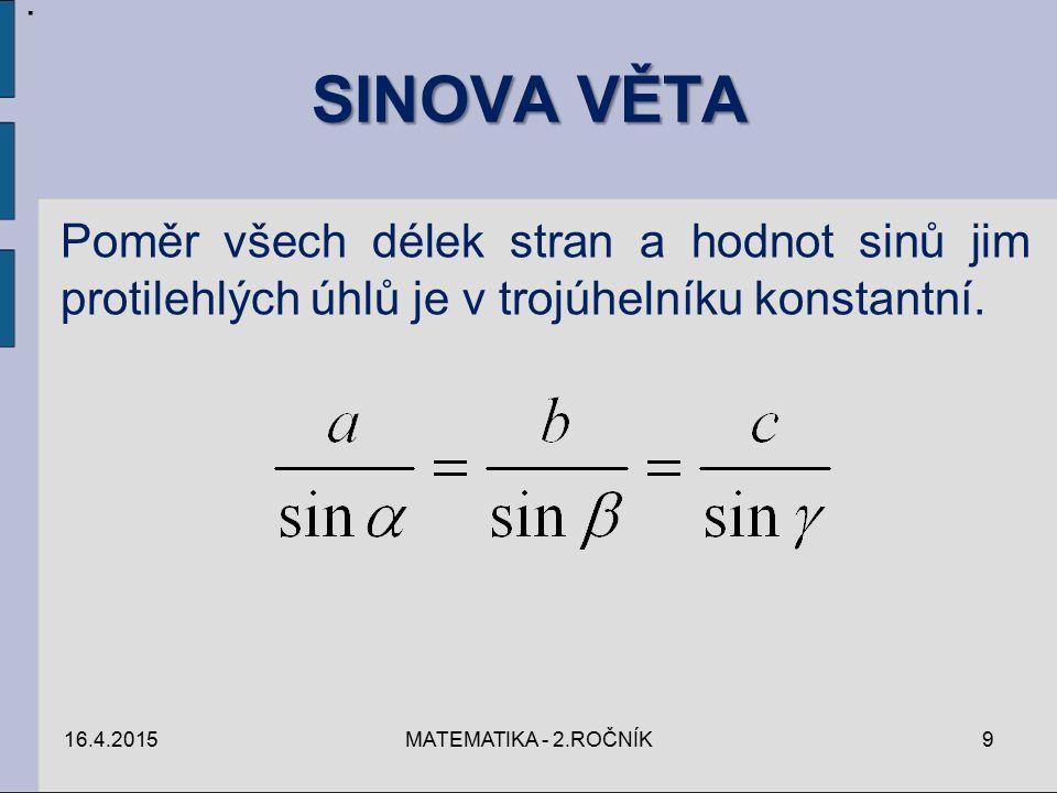 SINOVA VĚTA 16.4.2015MATEMATIKA - 2.ROČNÍK9. Poměr všech délek stran a hodnot sinů jim protilehlých úhlů je v trojúhelníku konstantní.