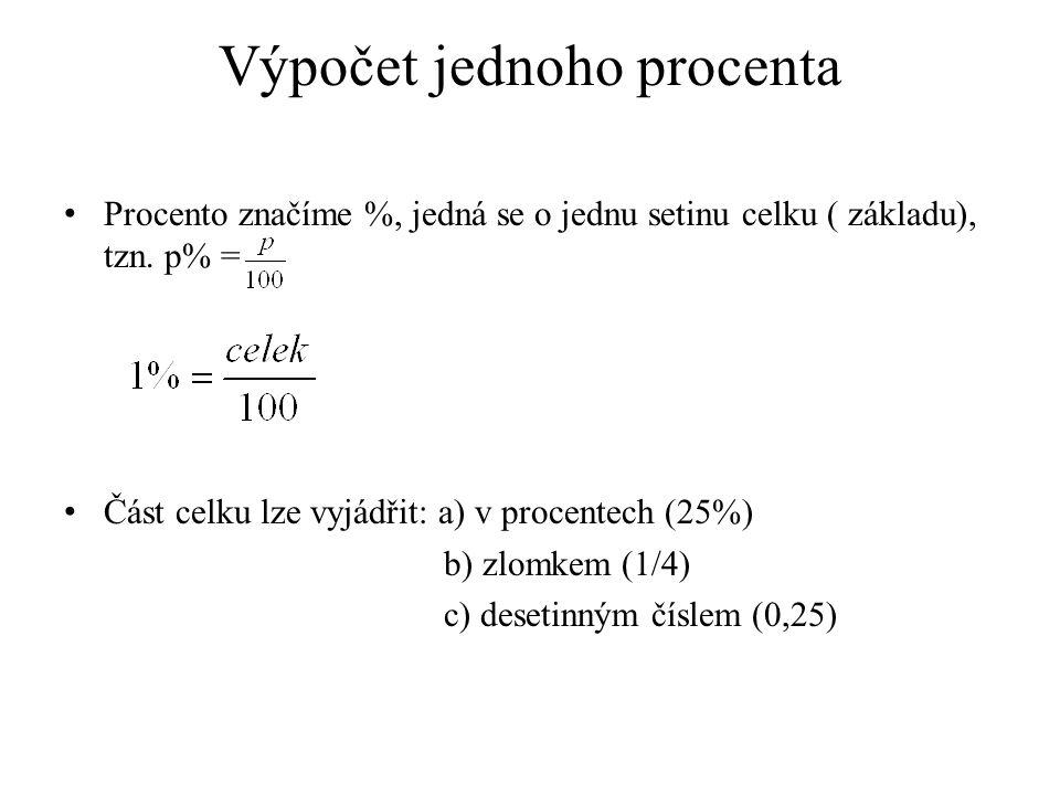 Výpočet jednoho procenta Procento značíme %, jedná se o jednu setinu celku ( základu), tzn.