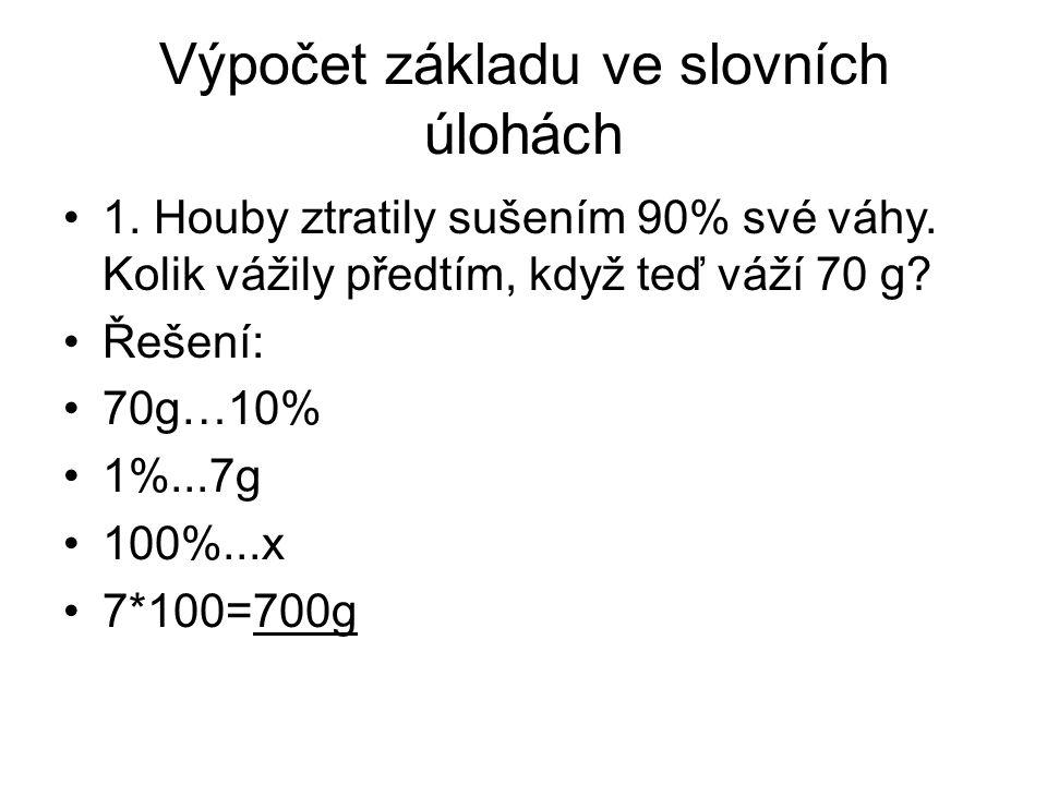 Výpočet základu ve slovních úlohách 1. Houby ztratily sušením 90% své váhy.