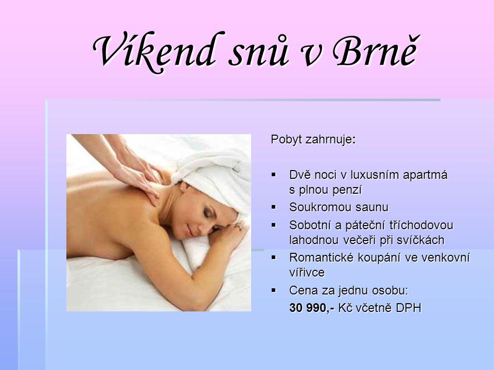 Víkend snů v Brně Pobyt zahrnuje:  Dvě noci v luxusním apartmá s plnou penzí  Soukromou saunu  Sobotní a páteční tříchodovou lahodnou večeři při sv