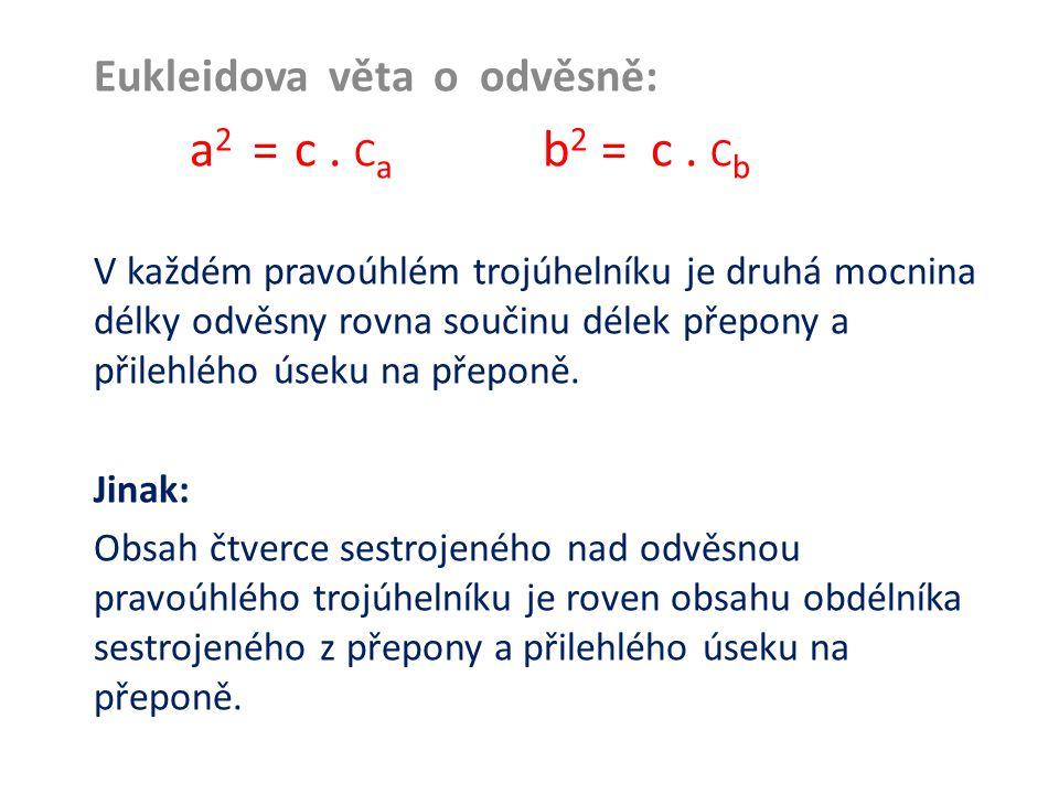 Eukleidova věta o odvěsně: a 2 = c. C a b 2 = c. C b V každém pravoúhlém trojúhelníku je druhá mocnina délky odvěsny rovna součinu délek přepony a při