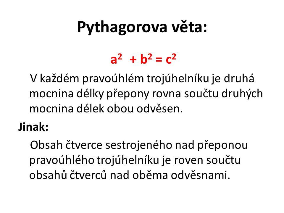 Pythagorova věta: a 2 + b 2 = c 2 V každém pravoúhlém trojúhelníku je druhá mocnina délky přepony rovna součtu druhých mocnina délek obou odvěsen. Jin