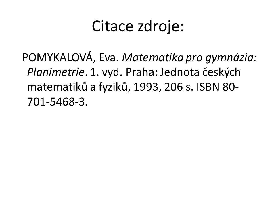 Citace zdroje: POMYKALOVÁ, Eva. Matematika pro gymnázia: Planimetrie. 1. vyd. Praha: Jednota českých matematiků a fyziků, 1993, 206 s. ISBN 80- 701-54