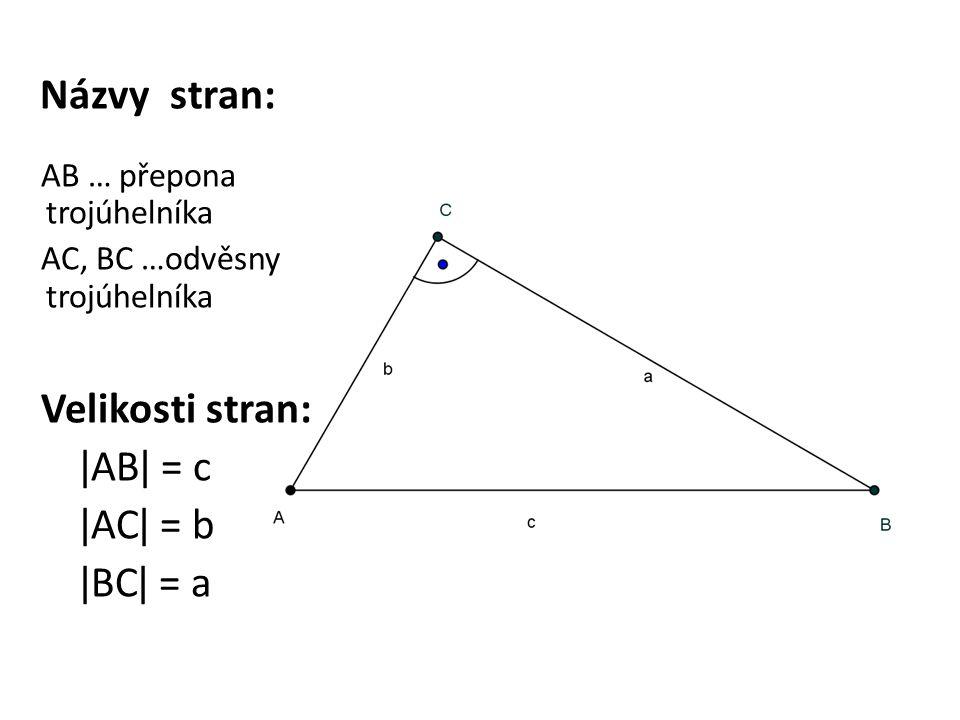 Názvy stran: AB … přepona trojúhelníka AC, BC …odvěsny trojúhelníka Velikosti stran: ǀABǀ = c ǀACǀ = b ǀBCǀ = a