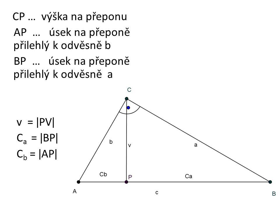 CP … výška na přeponu AP … úsek na přeponě přilehlý k odvěsně b BP … úsek na přeponě přilehlý k odvěsně a v = ǀPVǀ C a = ǀBPǀ C b = ǀAPǀ