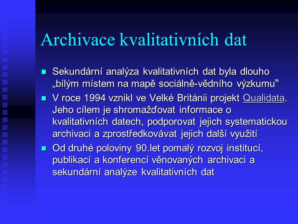 """Archivace kvalitativních dat Sekundární analýza kvalitativních dat byla dlouho """"bílým místem na mapě sociálně-vědního výzkumu Sekundární analýza kvalitativních dat byla dlouho """"bílým místem na mapě sociálně-vědního výzkumu V roce 1994 vznikl ve Velké Británii projekt Qualidata."""