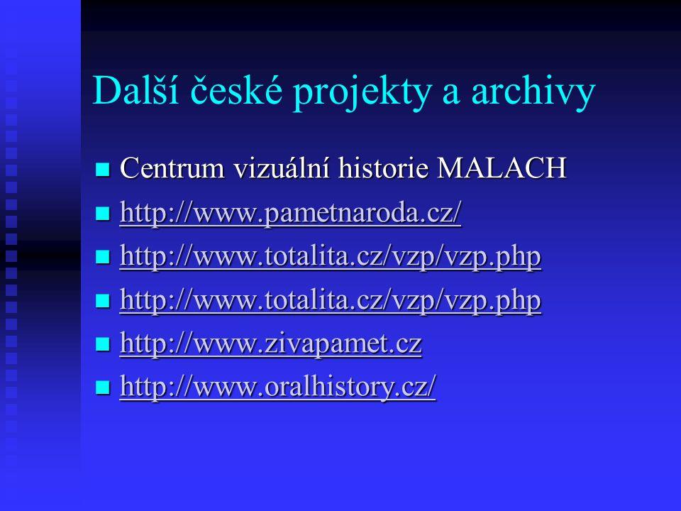 Další české projekty a archivy Centrum vizuální historie MALACH Centrum vizuální historie MALACH http://www.pametnaroda.cz/ http://www.pametnaroda.cz/ http://www.pametnaroda.cz/ http://www.totalita.cz/vzp/vzp.php http://www.totalita.cz/vzp/vzp.php http://www.totalita.cz/vzp/vzp.php http://www.totalita.cz/vzp/vzp.php http://www.totalita.cz/vzp/vzp.php http://www.totalita.cz/vzp/vzp.php http://www.zivapamet.cz http://www.zivapamet.cz http://www.zivapamet.cz http://www.oralhistory.cz/ http://www.oralhistory.cz/ http://www.oralhistory.cz/
