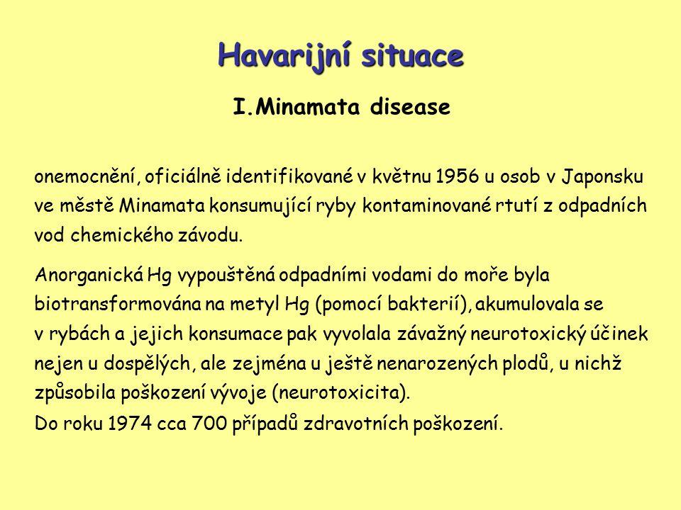 Havarijní situace I.Minamata disease onemocnění, oficiálně identifikované v květnu 1956 u osob v Japonsku ve městě Minamata konsumující ryby kontaminované rtutí z odpadních vod chemického závodu.