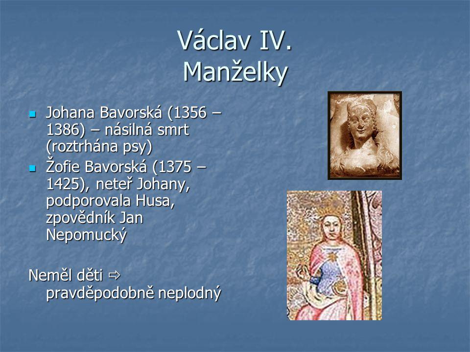 Václav IV. Manželky Johana Bavorská (1356 – 1386) – násilná smrt (roztrhána psy) Johana Bavorská (1356 – 1386) – násilná smrt (roztrhána psy) Žofie Ba