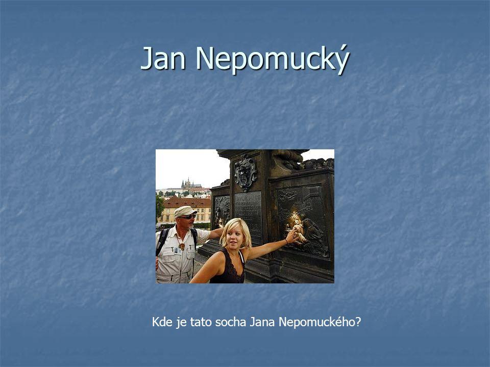 Jan Nepomucký Kde je tato socha Jana Nepomuckého?
