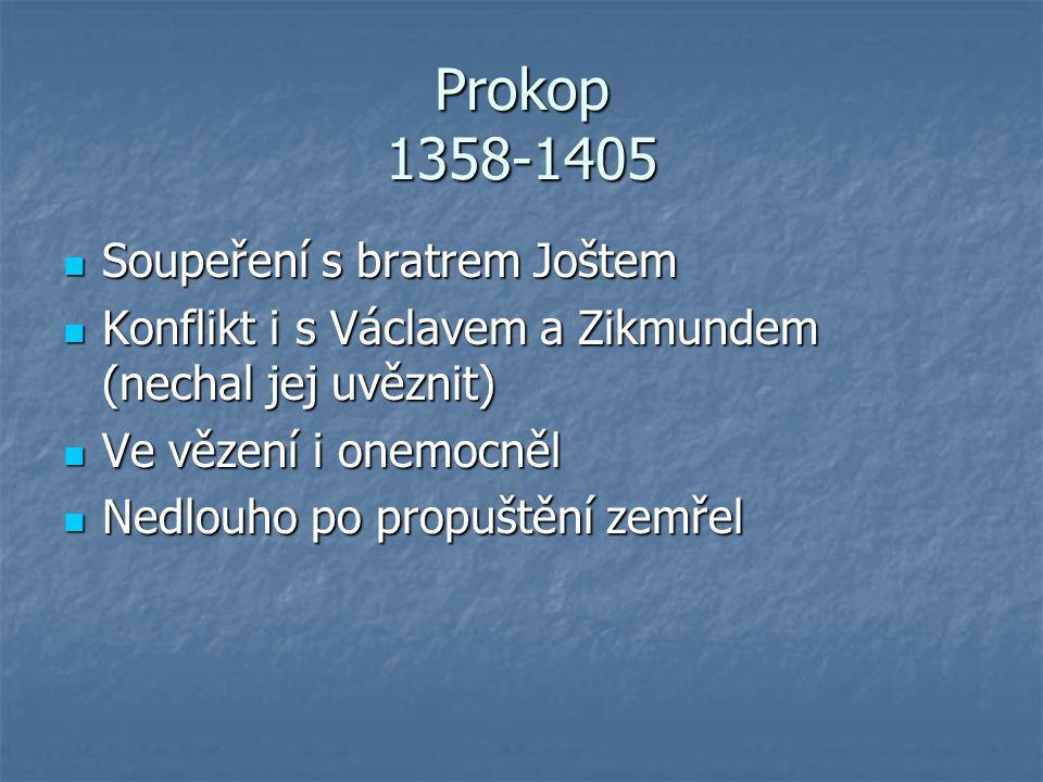 Prokop 1358-1405 Soupeření s bratrem Joštem Soupeření s bratrem Joštem Konflikt i s Václavem a Zikmundem (nechal jej uvěznit) Konflikt i s Václavem a