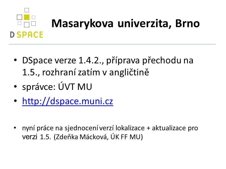 Masarykova univerzita, Brno DSpace verze 1.4.2., příprava přechodu na 1.5., rozhraní zatím v angličtině správce: ÚVT MU http://dspace.muni.cz nyní práce na sjednocení verzí lokalizace + aktualizace pro verzi 1.5.