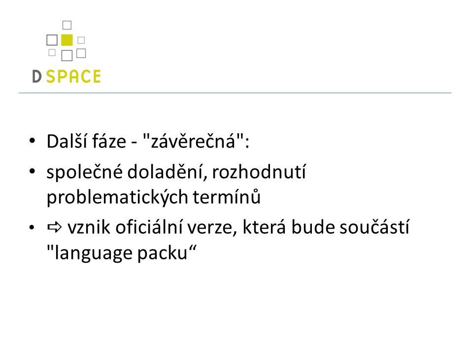 Další fáze - závěrečná : společné doladění, rozhodnutí problematických termínů  vznik oficiální verze, která bude součástí language packu
