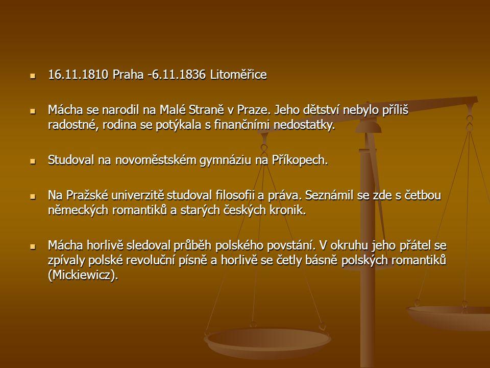 16.11.1810 Praha -6.11.1836 Litoměřice 16.11.1810 Praha -6.11.1836 Litoměřice Mácha se narodil na Malé Straně v Praze.