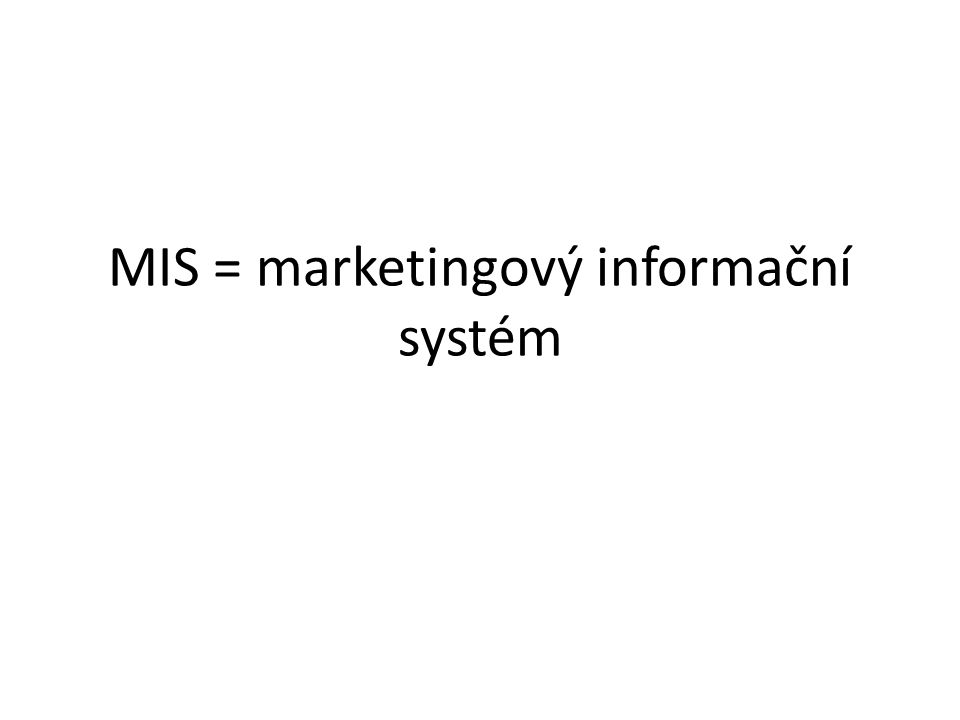 Definice Marketingový informační systém je souhrn činností souvisejících se shromažďováním, analýzou a vyhodnocováním informací, které jsou důležité pro plánování, organizování, řízení a kontrolu marketingových aktivit